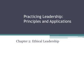 Practicing Leadership :  Principles and Applications