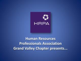 Human Resources  Professionals Association Grand Valley Chapter presents...