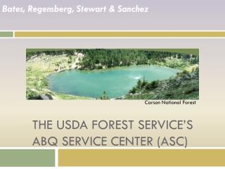 The  USDA Forest Service's ABQ  Service Center (ASC)
