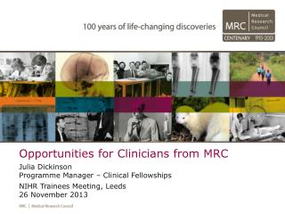 Opportunities for Clinicians from MRC Julia  Dickinson Programme  Manager – Clinical  Fellowships NIHR Trainees Meeting