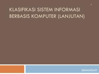 Klasifikasi Sistem Informasi berbasis Komputer  ( Lanjutan )