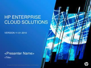 HP ENTERPRISE Cloud SOLUTIONS Version 11-01-2010