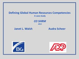 Defining Global Human Resources Competencies A case study CO SHRM  2013 Janet L. Walsh                       Audra  Sch