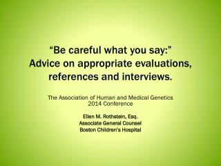 """Be careful what you say:"" Advice on appropriate evaluations, references and interviews."