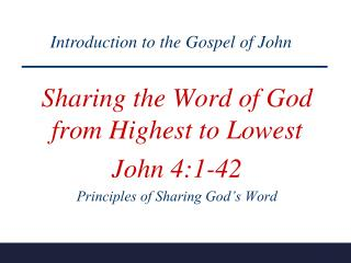 Sharing the Word of God  from Highest to Lowest John 4:1-42 Principles of Sharing God's Word