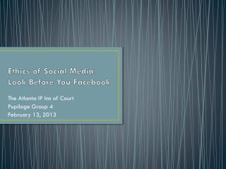 Ethics  of Social Media:  Look Before You Facebook