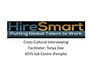 Cross-Cultural Interviewing Facilitator: Tanya Dee KEYS Job Centre d'emploi
