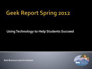 Geek Report Spring 2012
