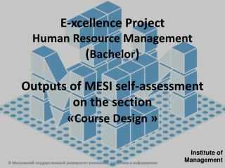 E- xcellence  Project  Human Resource Management ( Bachelor ) Outputs of MESI self-assessment on the section  « Course