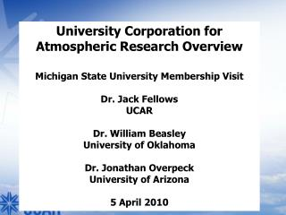 University Corporation for Atmospheric Research Overview Michigan State University  Membership Visit Dr. Jack  Fellows
