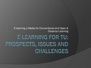 E-learning for TU: Prospects, Issues and Challenges