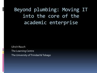 Beyond plumbing: Moving IT into the core of the academic enterprise