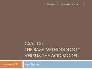 CS5412:  THE BASE METHODOLOGY versus THE ACID MODEL