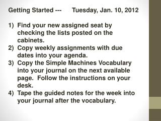 Getting Started ---      Tuesday, Jan. 10, 2012 Find your new assigned seat by checking the lists posted on the cabinet