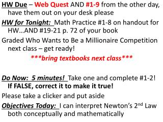 HW Due  –  Web Quest  AND  #1-9  from the other day, have them out on your desk please