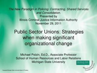 Michael Polzin,  Ed.D ., Associate Professor School of Human Resources and Labor Relations Michigan State University