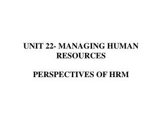 UNIT 22- MANAGING HUMAN RESOURCES