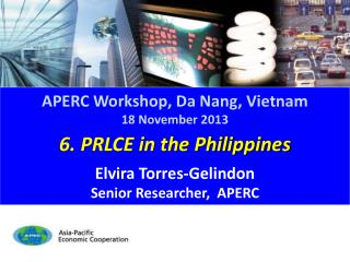 6. PRLCE in the Philippines Elvira Torres-Gelindon Senior Researcher,   APERC