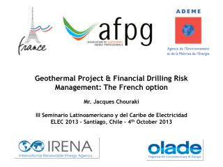 Geothermal Project & Financial  Drilling Risk  Management: The French option Mr .  Jacques  Chouraki