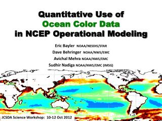 Quantitative Use of Ocean Color Data in NCEP Operational Modeling