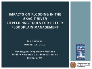 Impacts on Flooding in the skagit river  Developing tools for better floodplain management