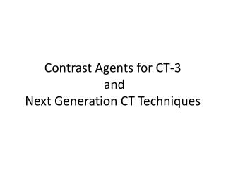 Contrast Agents for  CT-3 and Next Generation CT Techniques