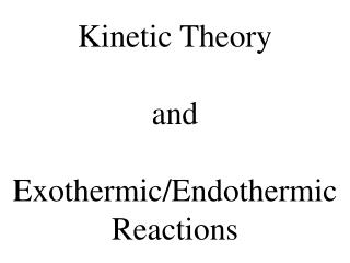 Kinetic Theory and  Exothermic/Endothermic Reactions