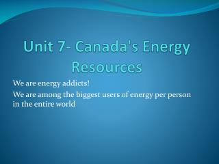 Unit 7- Canada's  Energy Resources