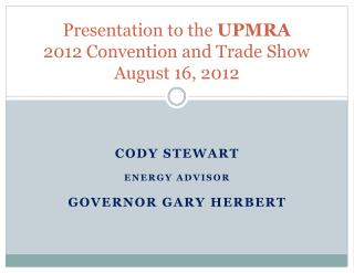 Presentation  to the  UPMRA 2012 Convention and Trade Show August 16,  2012