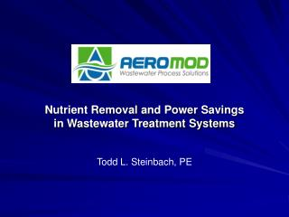 Nutrient Removal  and Power Savings      in  Wastewater Treatment Systems Todd L. Steinbach, PE