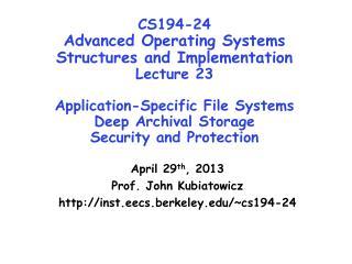 April  29 th , 2013 Prof. John  Kubiatowicz http://inst.eecs.berkeley.edu/~cs194-24