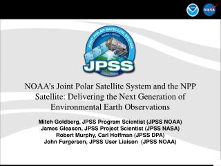 NOAA's Joint Polar Satellite System and the NPP Satellite: Delivering the Next Generation of Environmental Earth Observ