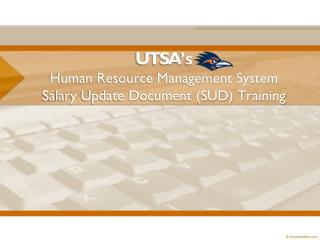 UTSA 's Human Resource Management System Salary Update Document (SUD) Training