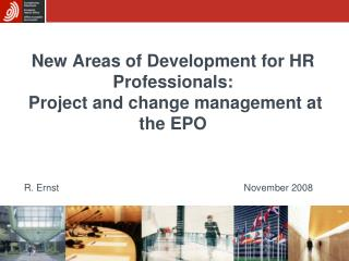 New Areas of Development for HR Professionals:  Project and change management at the EPO