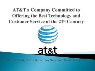 AT&T a Company Committed to Offering the Best Technology and Customer Service of the 21 st  Century