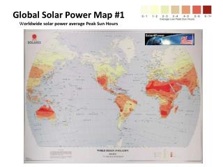 Global Solar Power Map #1 W orldwide solar power average Peak Sun Hours