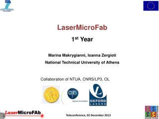 LaserMicroFab 1 st  Year Marina  Makrygianni,  Ioanna Zergioti National Technical University of Athens