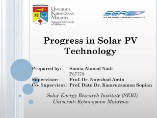 Prepared by:  Samia Ahmed  Nadi      P67778 Supervisor:         Prof .  Dr. Nowshad Amin Co- Supervisor:  Prof .  Dato