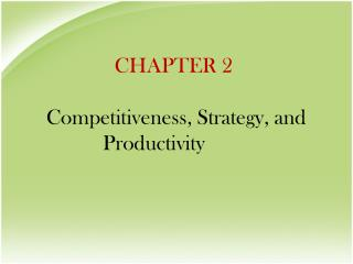 CHAPTER 2 Competitiveness, Strategy, and Productivity