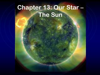 Chapter 13:  Our  Star –  The Sun