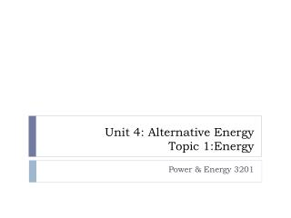 Unit 4: Alternative Energy Topic 1:Energy
