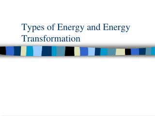 Types of Energy and Energy Transformation