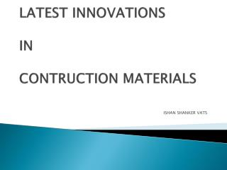 LATEST INNOVATIONS  IN  CONTRUCTION MATERIALS