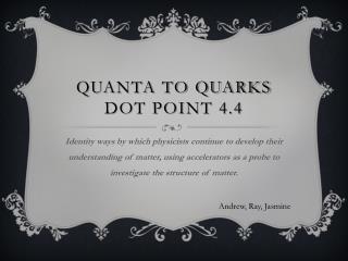 QUANTA TO QUARKS DOT POINT 4.4