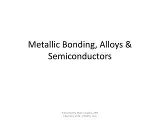 Metallic Bonding, Alloys & Semiconductors