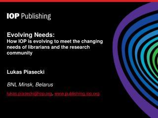 Lukas  Piasecki BNL Minsk ,  Belarus lukas.piasecki@iop.org ,  www.publishing.iop.org