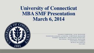 University  of Connecticut MBA SMF Presentation March 6, 2014