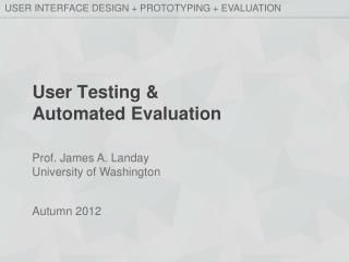 User  Testing &  Automated Evaluation
