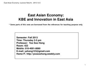 East Asian Economy:  KBE and Innovation in East  Asia * Some parts of this note are  borrowed from  the references for