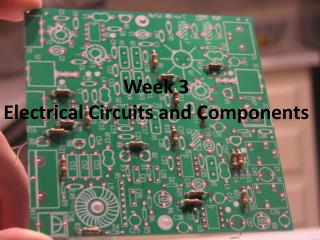 Week 3 Electrical Circuits and Components